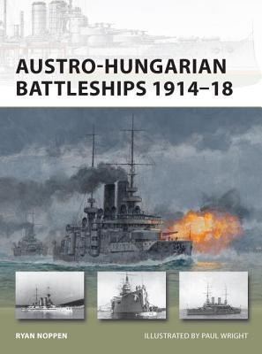 Austro-Hungarian Battleships 1914-18 By Noppen, Ryan